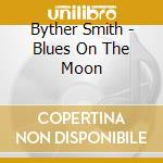 BLUES ON THE MOON cd musicale di SMITH BYTHER