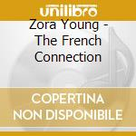 THE FRENCH CONNECTION                     cd musicale di YOUNG ZORA