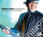 Toronzo Cannon - Leaving Mood cd musicale di Cannon Toronzo