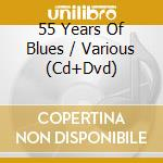 55 YEARS OF BLUES (CD+DVD) cd musicale di ARTISTI VARI