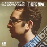 There now cd musicale di Josh berman & his ga