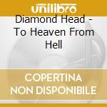 Diamond Head - To Heaven From Hell cd musicale di Head Diamond