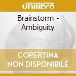 AMBIGUITY                                 cd musicale di BRAINSTORM