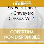 Six Feet Under - Graveyard Classics Vol.1 cd musicale di SIX FEET UNDER