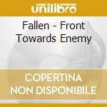Fallen - Front Towards Enemy cd musicale