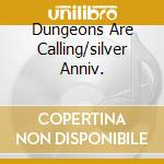 DUNGEONS ARE CALLING/SILVER ANNIV. cd musicale di SAVATAGE