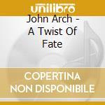 A twist of hate cd musicale di John Arch