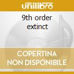 9th order extinct cd musicale