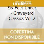 Six Feet Under - Graveyard Classics Vol.2 cd musicale di SIX FEET UNDER