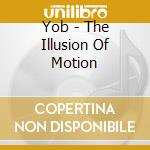 Yob - The Illusion Of Motion cd musicale di YOB