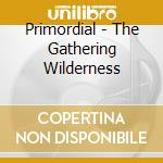 THE GATHERING WILDERNESS                  cd musicale di PRIMORDIAL