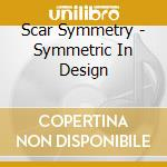 SYMMETRIC IN DESIGN                       cd musicale di Symmetry Scar