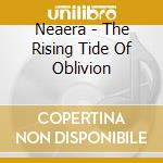 THE RISING TIDE OF OBLIVION               cd musicale di NEAERA