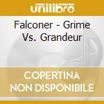 GRIME VS. GRANDEUR                        cd musicale di FALCONER