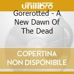Gorerotted - A New Dawn Of The Dead cd musicale di GOREROTTED