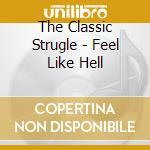 Feel like hell cd musicale di Struggle Classic