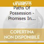 PROMISES IN BLOOD                         cd musicale di PATHS OF POSSESSION
