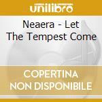 LET THE TEMPEST COME cd musicale di NEAERA