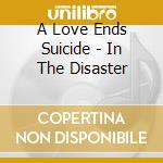 IN THE DIDASTER cd musicale di A LOVE ENDS SUICIDE
