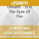 III IN THE EYES OF FIRE cd musicale di UNEARTH