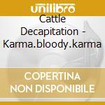 KARMA.BLOODY.KARMA                        cd musicale di Decapitation Cattle
