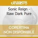RAW DARK PURE cd musicale di Reign Sonic