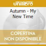 MY NEW TIME cd musicale di AUTUMN