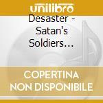 CD - DESASTER - SATAN'S SOLDIERS SYNDICATE cd musicale di DESASTER