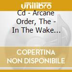 CD - ARCANE ORDER, THE - IN THE WAKE OF COLLISIONS cd musicale di The Arcane order