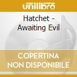 Hatchet - Awaiting Evil cd musicale di HATCHET