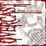 CD - OVERCAST             - REBORN TO KILL AGAIN cd musicale di OVERCAST