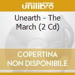 MARCH  (LIM.EDIT.  2 CD) cd musicale di UNEARTH