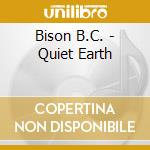 Bison B.C. - Quiet Earth cd musicale di B.c. Bison