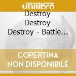 Destroy Destroy Destroy - Battle Sluts cd musicale di DESTROY DESTROY DEST