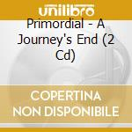 A JOURNEYS END                            cd musicale di PRIMORDIAL