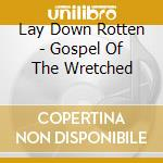 GOSPEL OF THE WRETCHED                    cd musicale di LAY DOWN ROTTEN