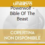 BIBLE OF THE BEAST                        cd musicale di POWERWOLF