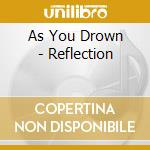 REFLECTION                                cd musicale di AS YOU DROWN