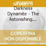 Darkness Dynamite - The Astonishing Fury Of Mankind cd musicale di Dynamite Darkness