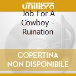 RUINATION                                 cd musicale di JOB FOR A COWBOY
