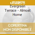 Evergreen Terrace - Almost Home cd musicale di Terrace Evergreen