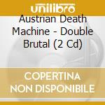 DOUBLE BRUTAL                             cd musicale di AUSTRIAN DEATH MACHI