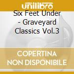 Six Feet Under - Graveyard Classics Vol.3 cd musicale di SIX FEET UNDER