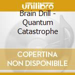 Quantum catastrophe cd musicale di Drill Brain