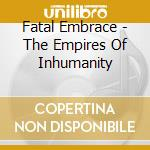 THE EMPIRES OF INHUMANITY                 cd musicale di Embrace Fatal