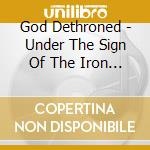God Dethroned - Under The Sign Of The Iron Cross cd musicale di Dethroned God