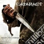 Cataract - Killing The Eternal cd musicale di CATARACT