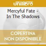 Mercyful Fate - In The Shadows cd musicale di MERCYFUL FATE