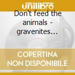 Don't feed the animals - gravenites nick cd musicale di Nick gravenites & animal minds