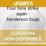 Four tens strike again - henderson bugs cd musicale di Bugs Henderson